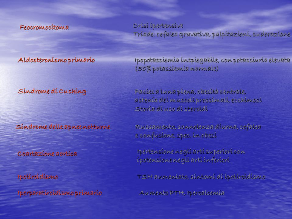 Feocromocitoma Crisi ipertensive. Triade: cefalea gravativa, palpitazioni, sudorazione. Aldosteronismo primario.