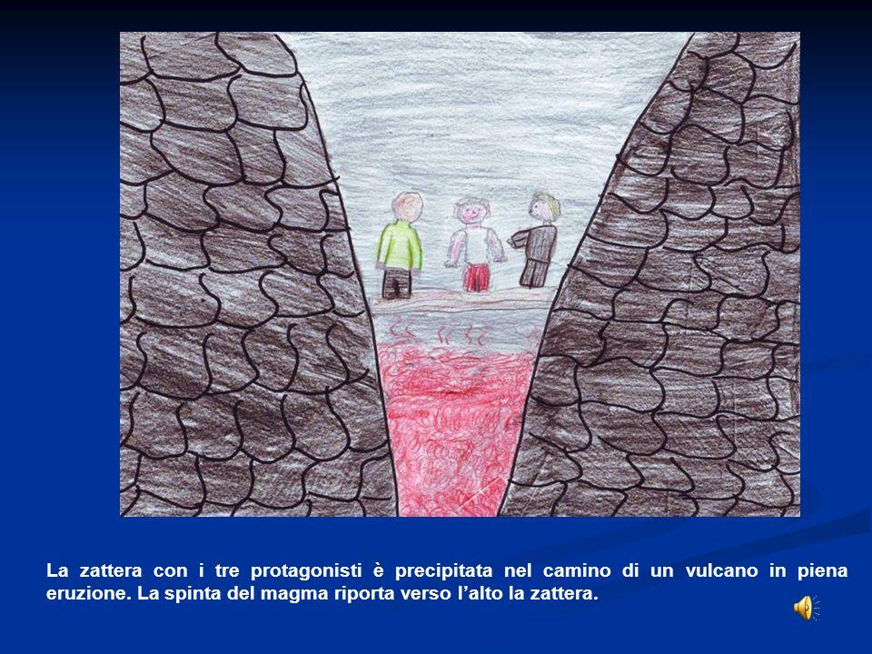 La zattera con i tre protagonisti è precipitata nel camino di un vulcano in piena eruzione.