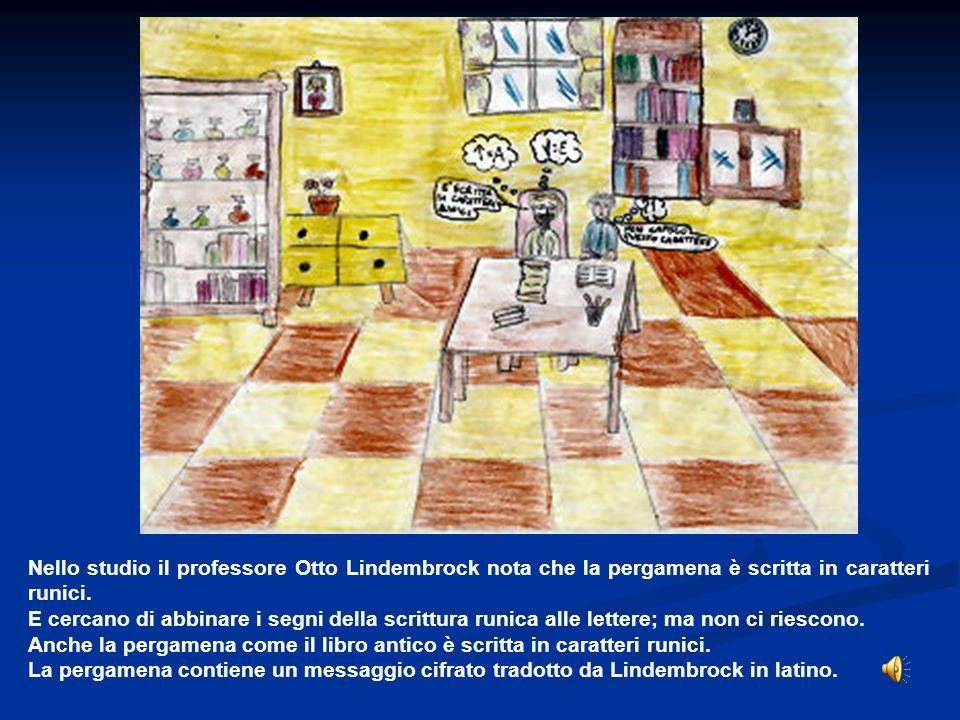 Nello studio il professore Otto Lindembrock nota che la pergamena è scritta in caratteri runici.