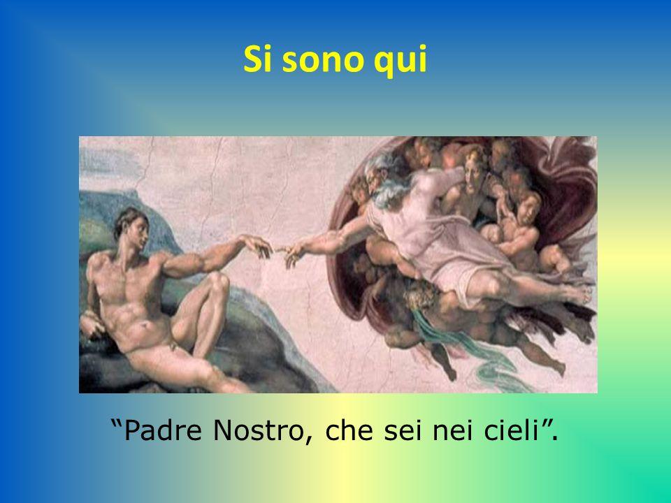 Padre Nostro, che sei nei cieli .