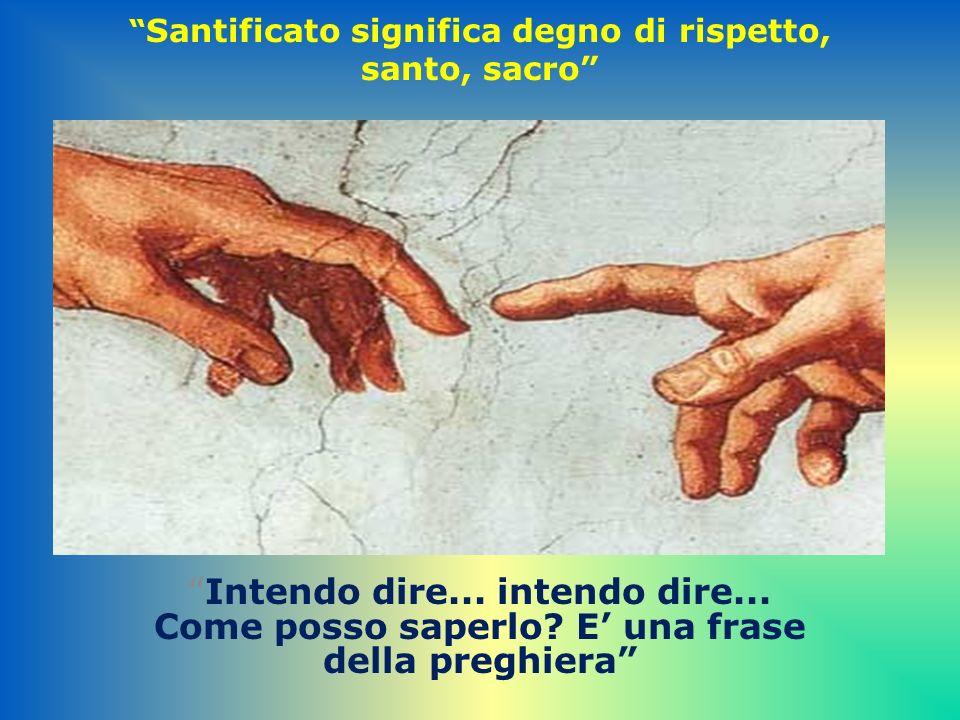 Santificato significa degno di rispetto, santo, sacro