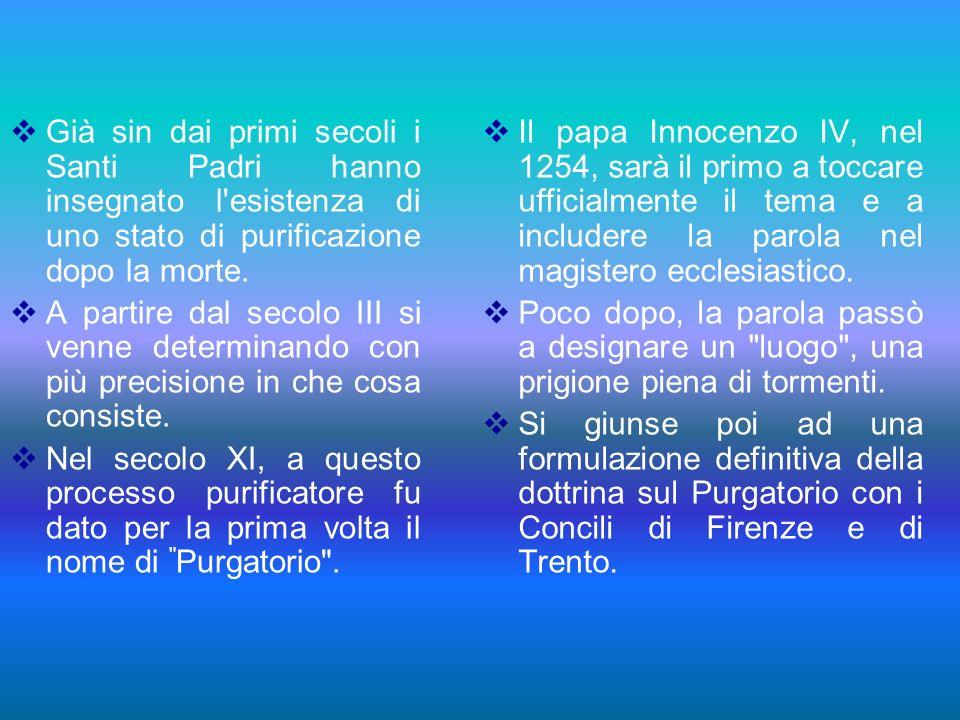 Già sin dai primi secoli i Santi Padri hanno insegnato l esistenza di uno stato di purificazione dopo la morte.