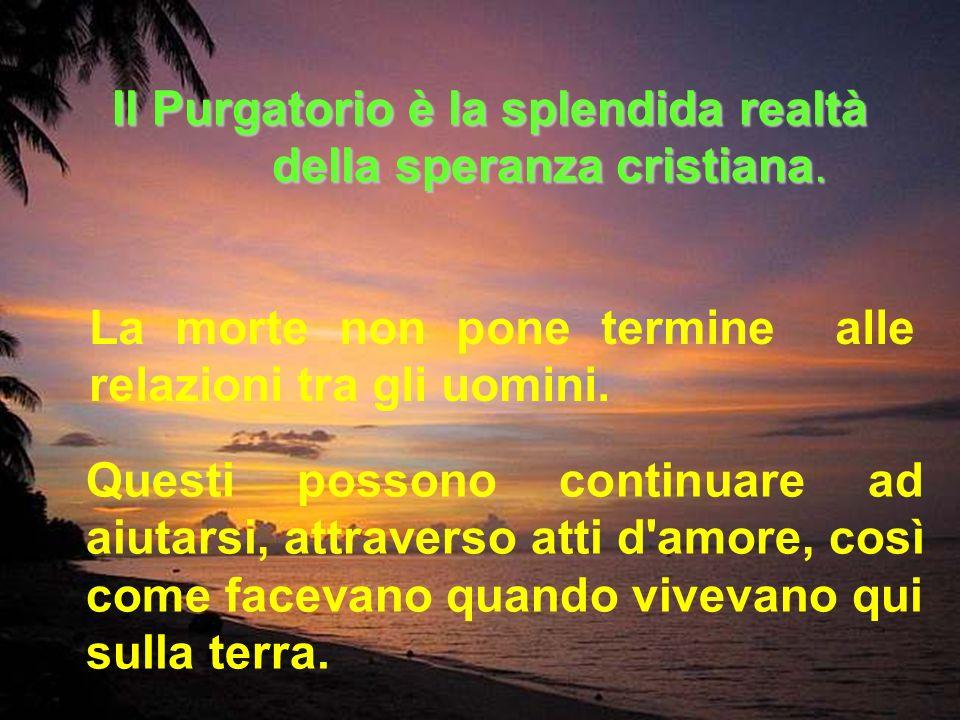 Il Purgatorio è la splendida realtà della speranza cristiana.