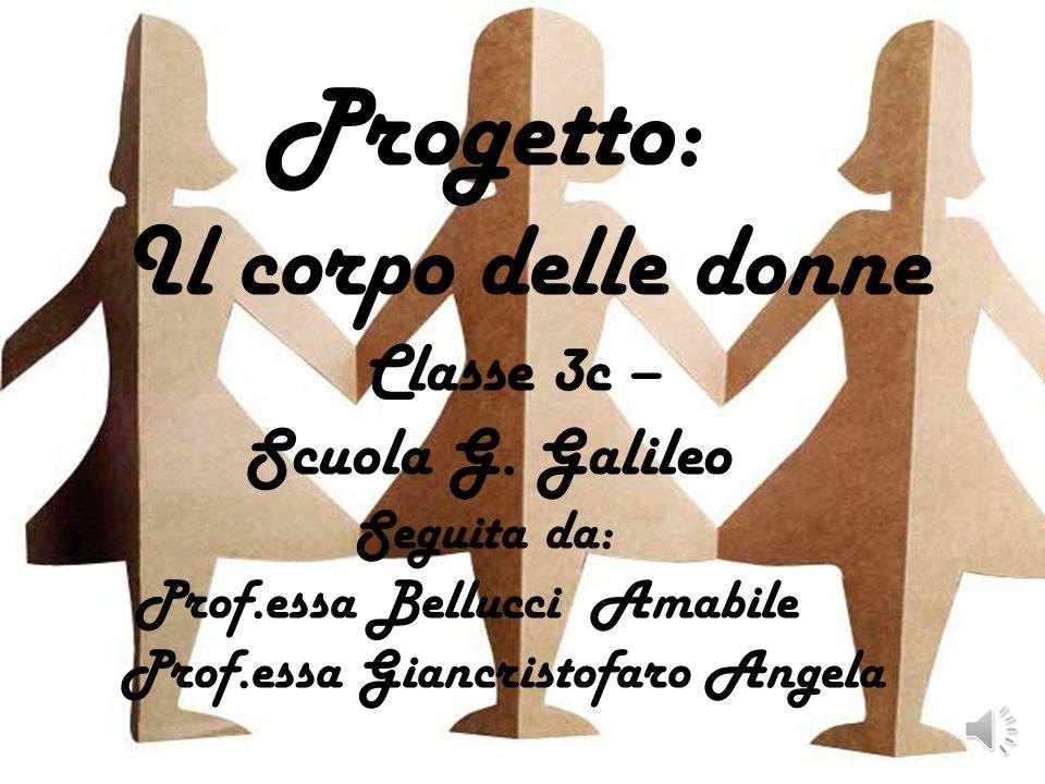Progetto: Il corpo delle donne Classe 3c – Scuola G. Galileo