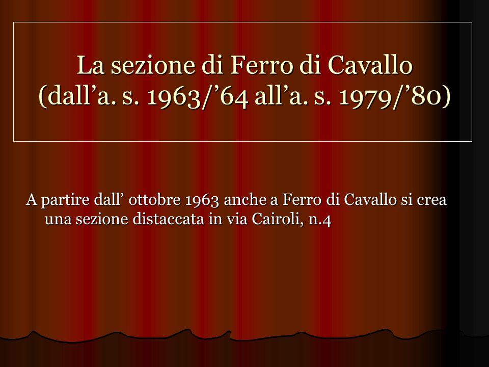 La sezione di Ferro di Cavallo (dall'a. s. 1963/'64 all'a. s. 1979/'80)