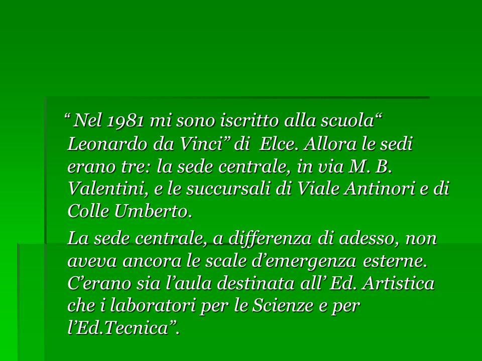 Nel 1981 mi sono iscritto alla scuola Leonardo da Vinci di Elce