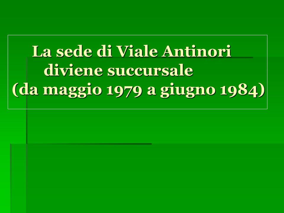 La sede di Viale Antinori diviene succursale (da maggio 1979 a giugno 1984)