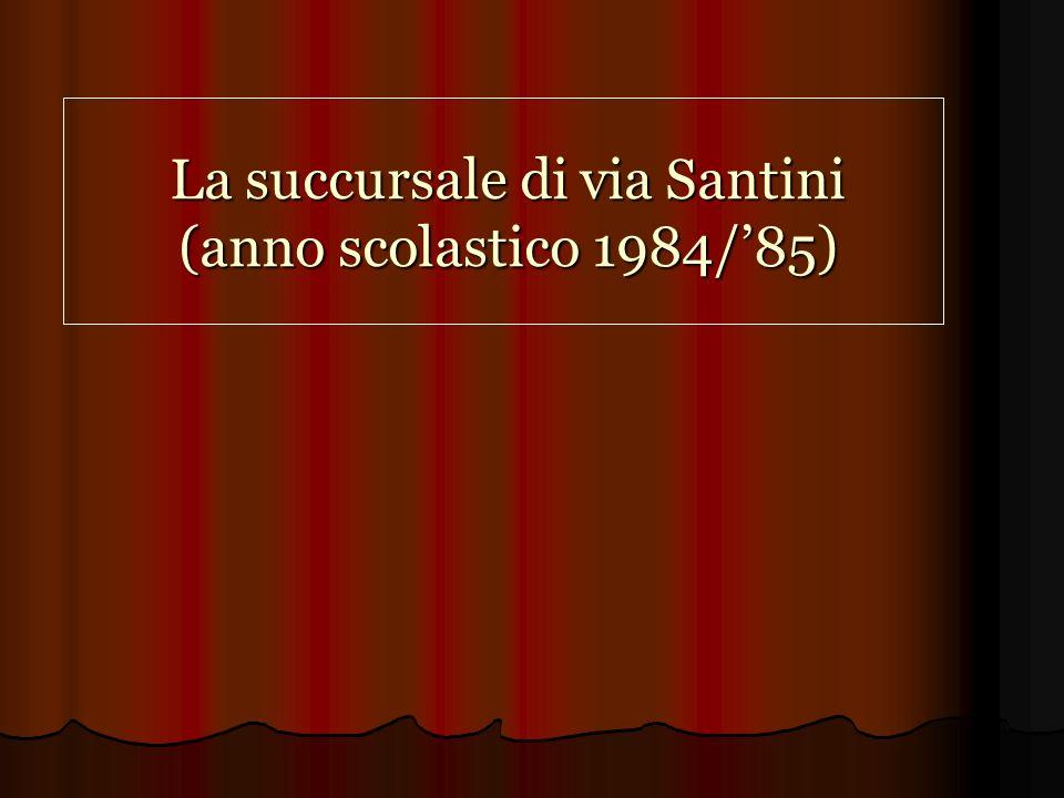 La succursale di via Santini (anno scolastico 1984/'85)