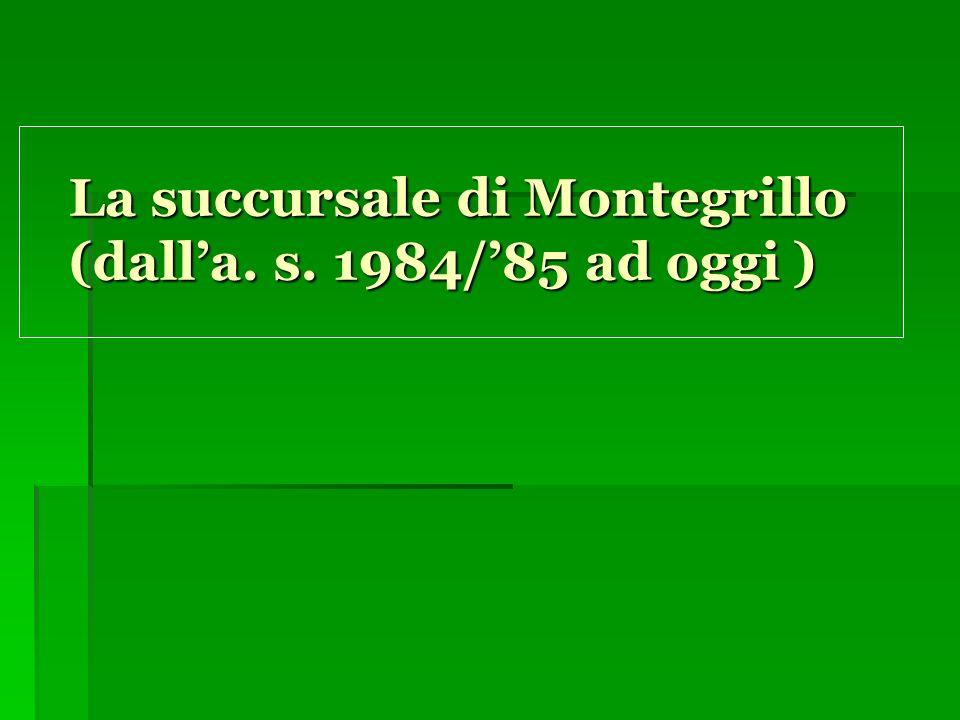 La succursale di Montegrillo (dall'a. s. 1984/'85 ad oggi )