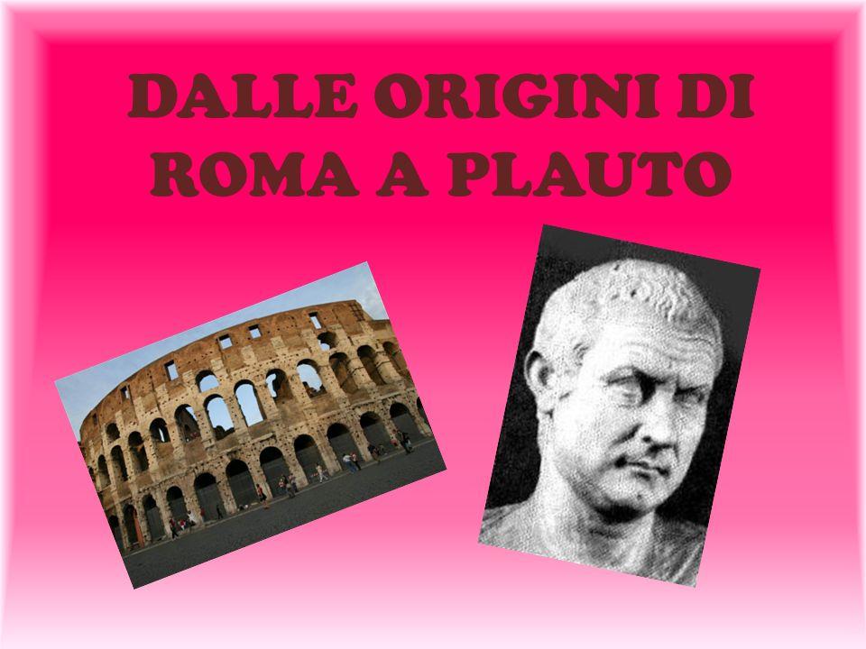 DALLE ORIGINI DI ROMA A PLAUTO