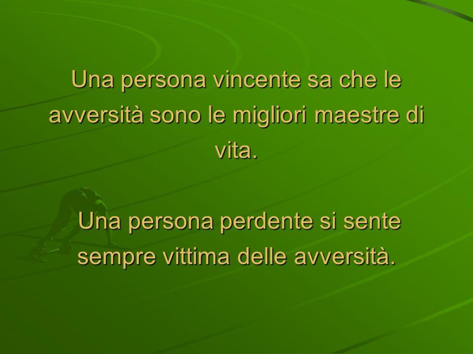 Una persona perdente si sente sempre vittima delle avversità.