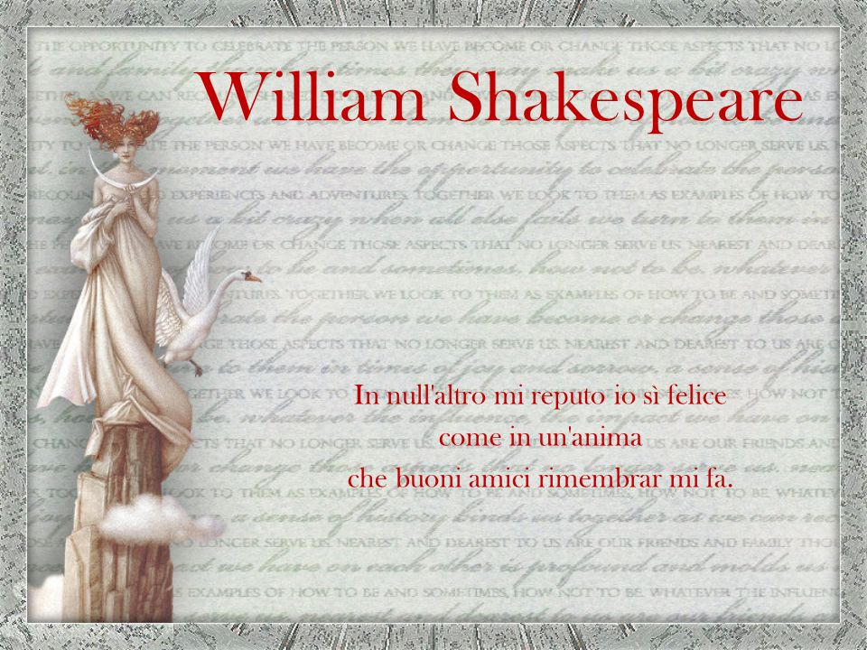 William Shakespeare In null altro mi reputo io sì felice