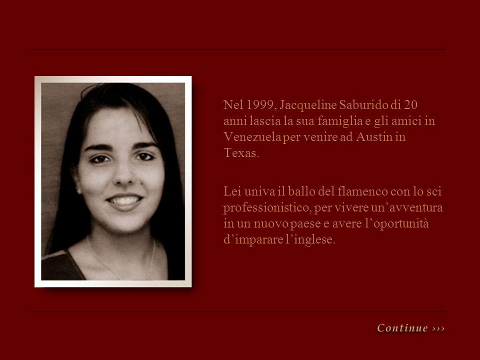 Nel 1999, Jacqueline Saburido di 20 anni lascia la sua famiglia e gli amici in Venezuela per venire ad Austin in Texas.