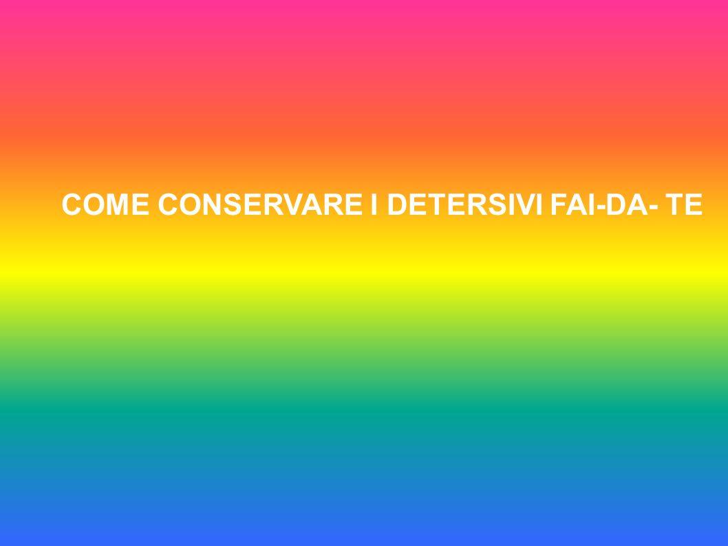 COME CONSERVARE I DETERSIVI FAI-DA- TE