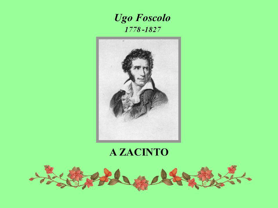 Ugo Foscolo 1778 -1827 A ZACINTO