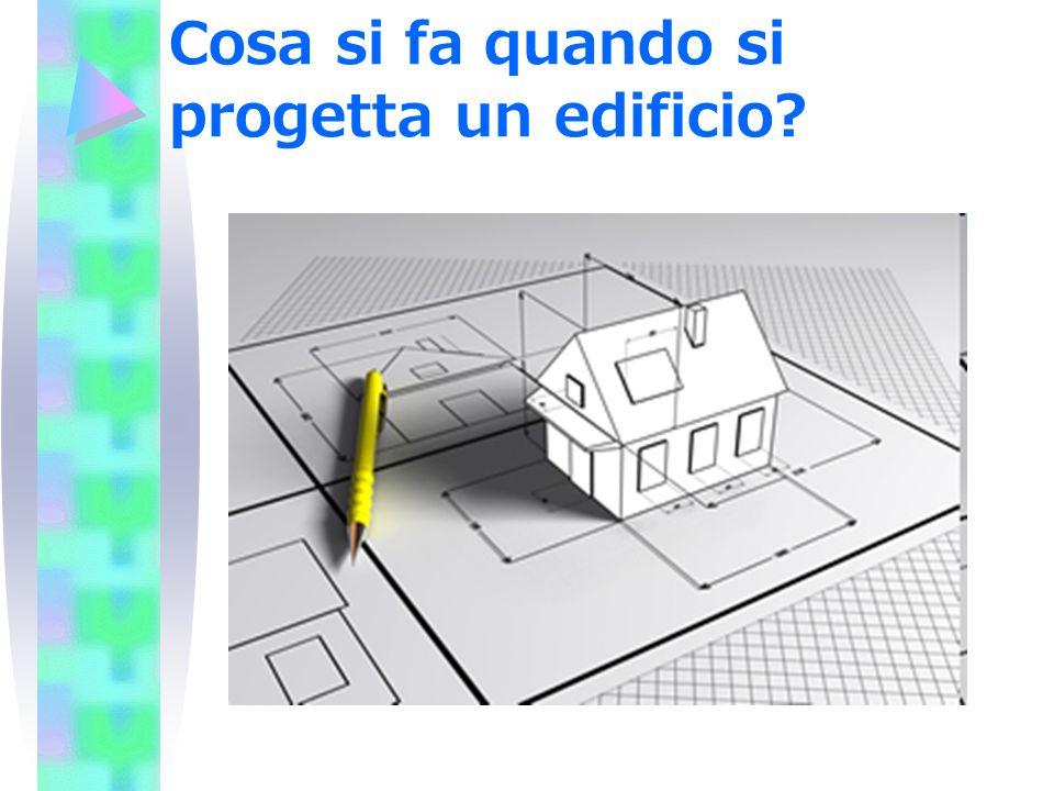Cosa si fa quando si progetta un edificio