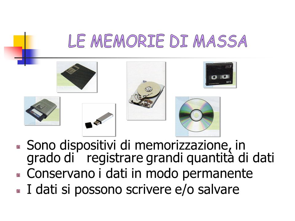 LE MEMORIE DI MASSA Sono dispositivi di memorizzazione, in grado di registrare grandi quantità di dati.