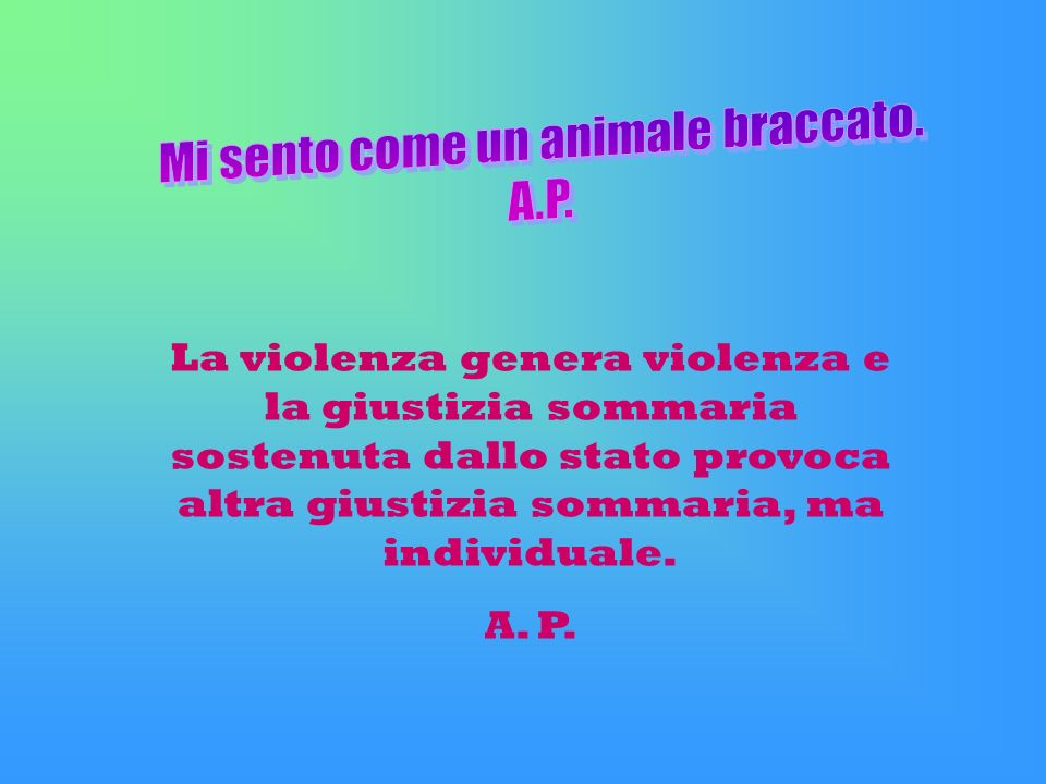 Mi sento come un animale braccato.