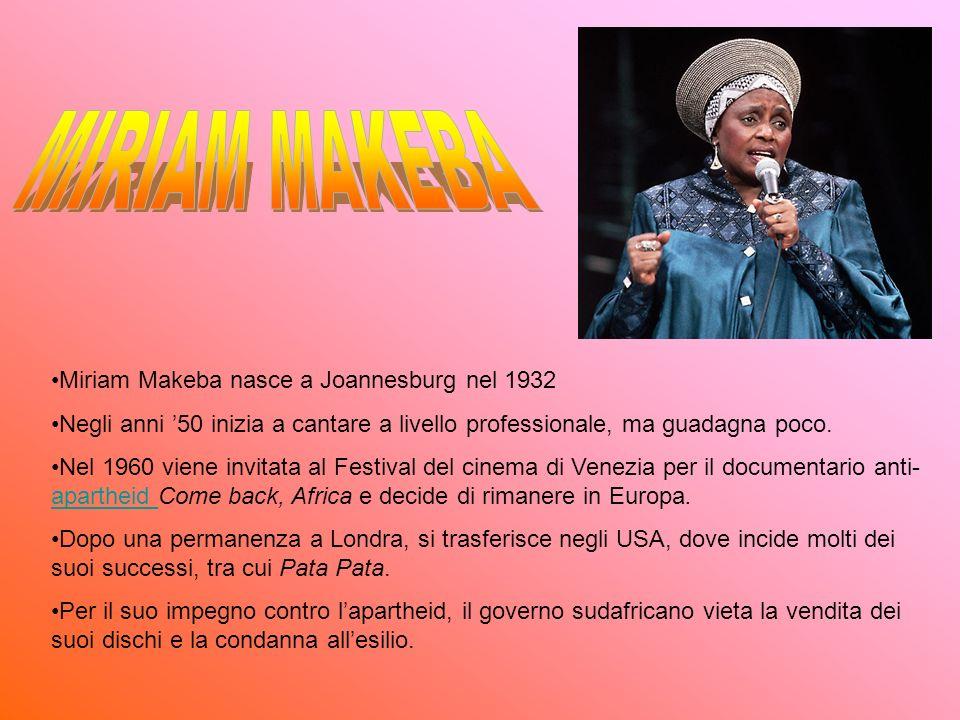 MIRIAM MAKEBA Miriam Makeba nasce a Joannesburg nel 1932