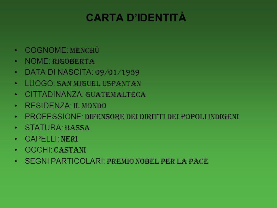 CARTA D'IDENTITÀ COGNOME: MENCHÙ NOME: RIGOBERTA