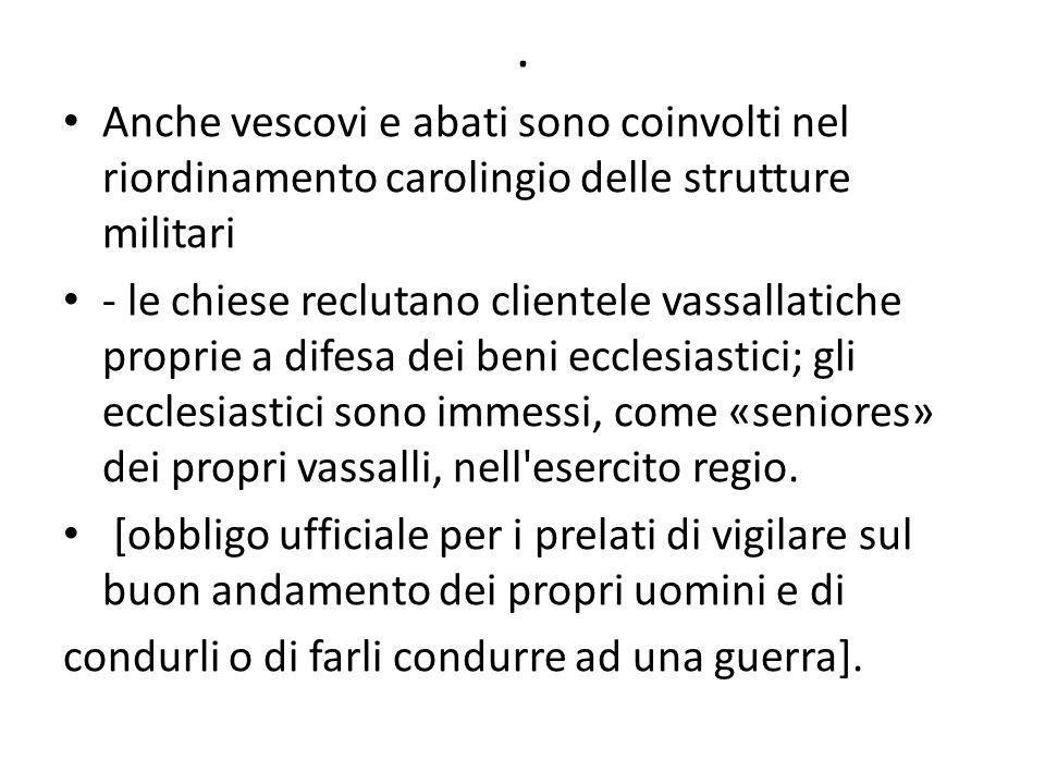 .Anche vescovi e abati sono coinvolti nel riordinamento carolingio delle strutture militari.