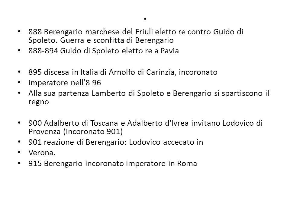 .888 Berengario marchese del Friuli eletto re contro Guido di Spoleto. Guerra e sconfitta di Berengario.