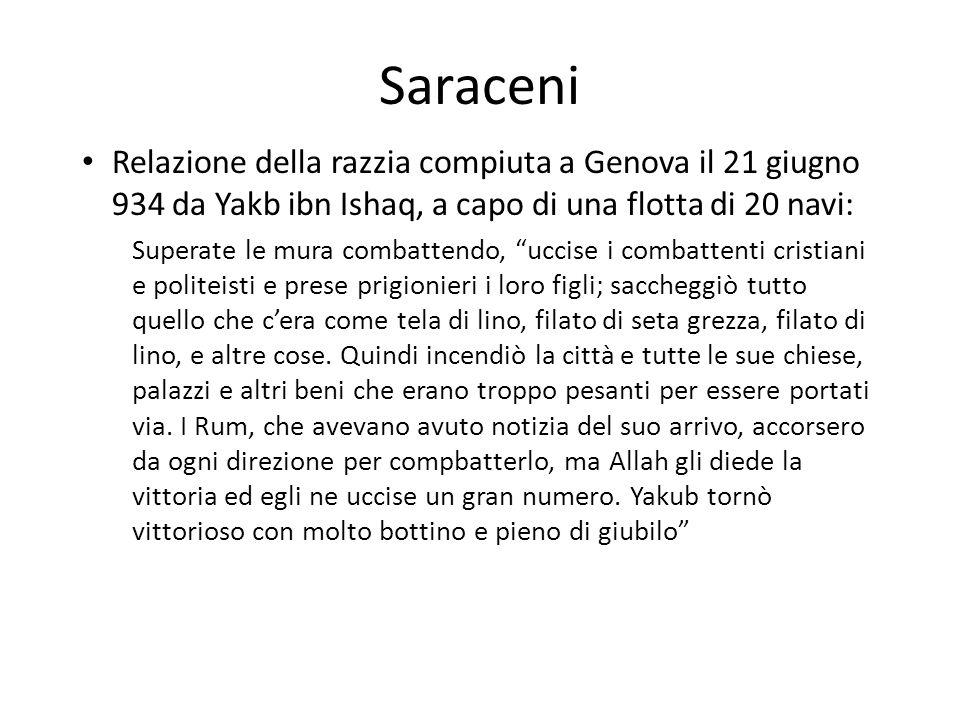 Saraceni Relazione della razzia compiuta a Genova il 21 giugno 934 da Yakb ibn Ishaq, a capo di una flotta di 20 navi:
