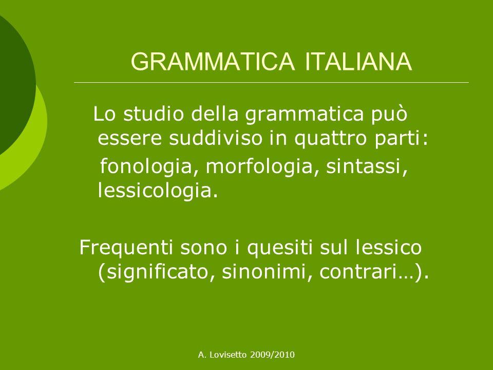GRAMMATICA ITALIANA Lo studio della grammatica può essere suddiviso in quattro parti: fonologia, morfologia, sintassi, lessicologia.