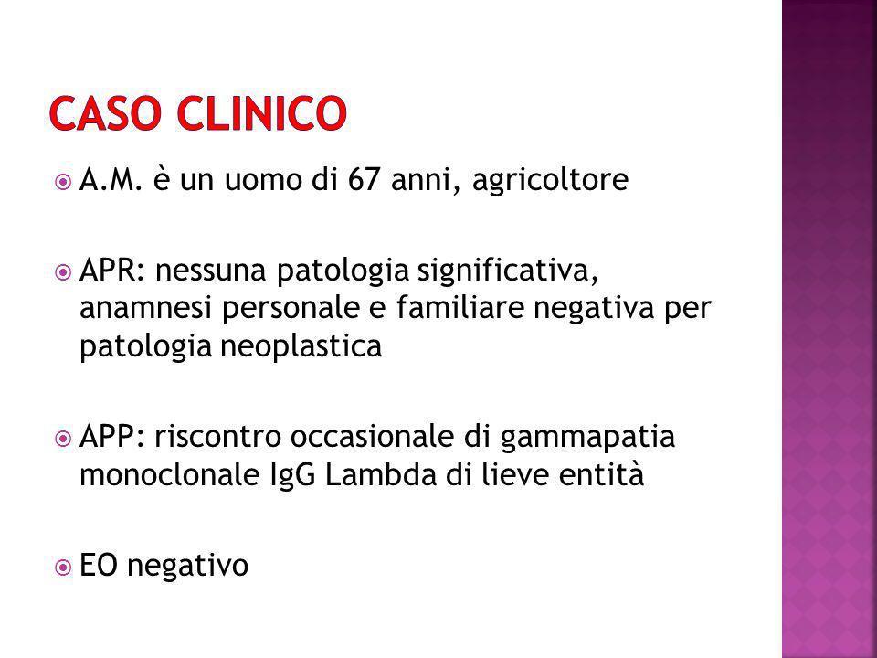 CASO CLINICO A.M. è un uomo di 67 anni, agricoltore