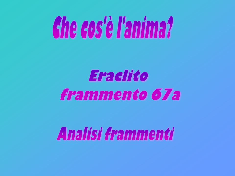 Che cos è l anima Eraclito frammento 67a Analisi frammenti