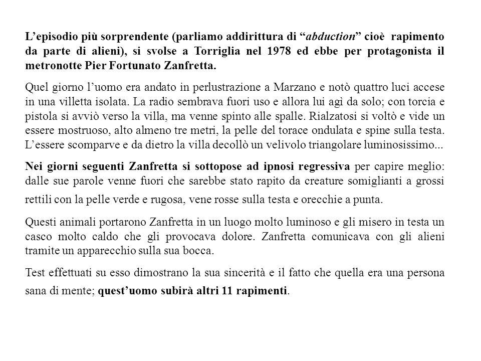 L'episodio più sorprendente (parliamo addirittura di abduction cioè rapimento da parte di alieni), si svolse a Torriglia nel 1978 ed ebbe per protagonista il metronotte Pier Fortunato Zanfretta.