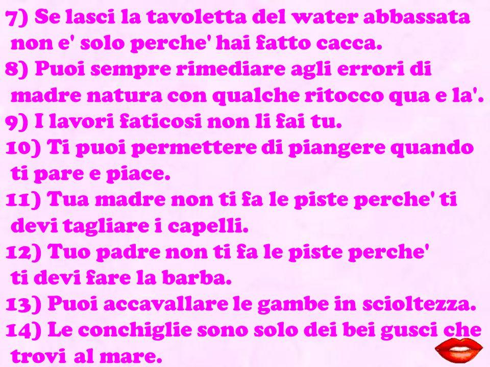 7) Se lasci la tavoletta del water abbassata