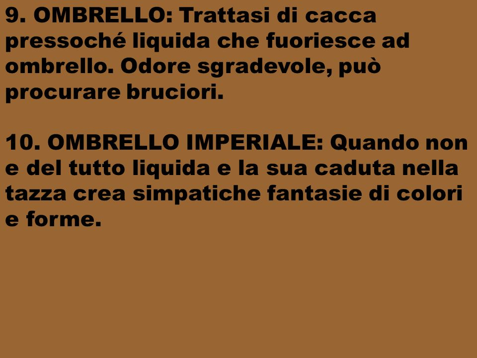9.OMBRELLO: Trattasi di cacca pressoché liquida che fuoriesce ad ombrello.
