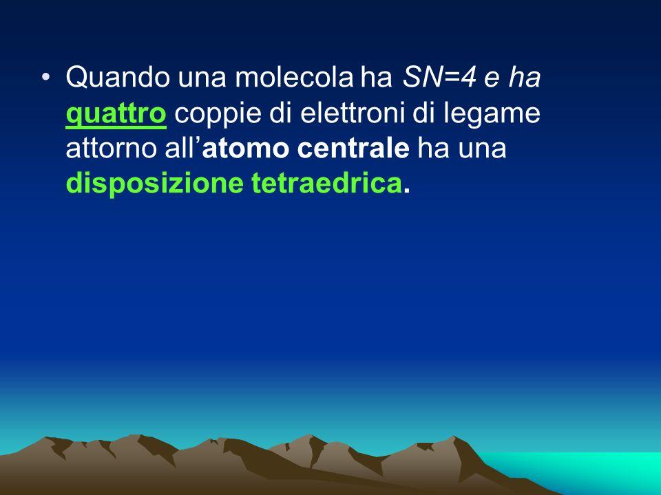 Quando una molecola ha SN=4 e ha quattro coppie di elettroni di legame attorno all'atomo centrale ha una disposizione tetraedrica.