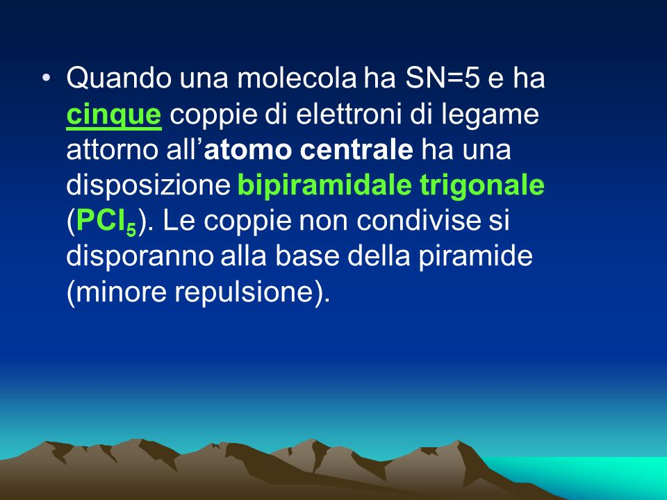 Quando una molecola ha SN=5 e ha cinque coppie di elettroni di legame attorno all'atomo centrale ha una disposizione bipiramidale trigonale (PCl5).