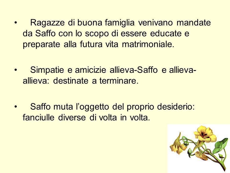 Ragazze di buona famiglia venivano mandate da Saffo con lo scopo di essere educate e preparate alla futura vita matrimoniale.