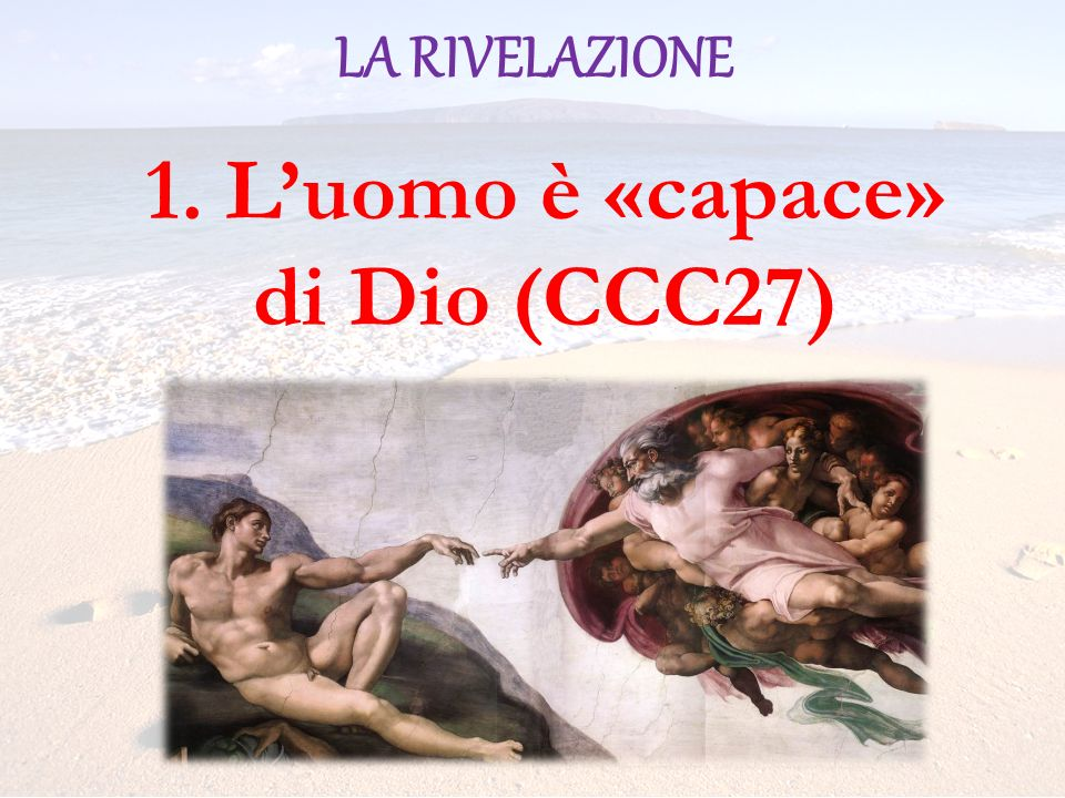 1. L'uomo è «capace» di Dio (CCC27)