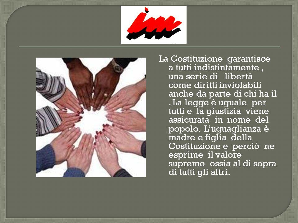 La Costituzione garantisce a tutti indistintamente , una serie di libertà come diritti inviolabili anche da parte di chi ha il .