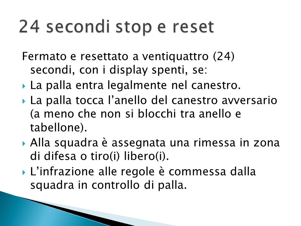 24 secondi stop e reset Fermato e resettato a ventiquattro (24) secondi, con i display spenti, se: