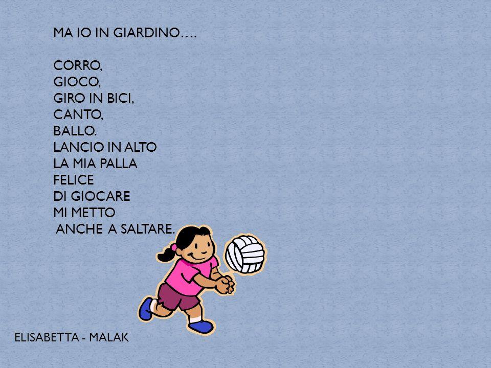 MA IO IN GIARDINO…. CORRO, GIOCO, GIRO IN BICI, CANTO, BALLO.