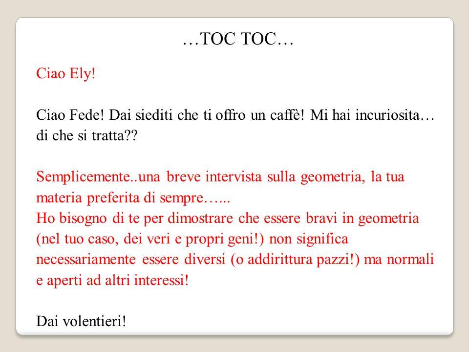 …TOC TOC… Ciao Ely! Ciao Fede! Dai siediti che ti offro un caffè! Mi hai incuriosita… di che si tratta