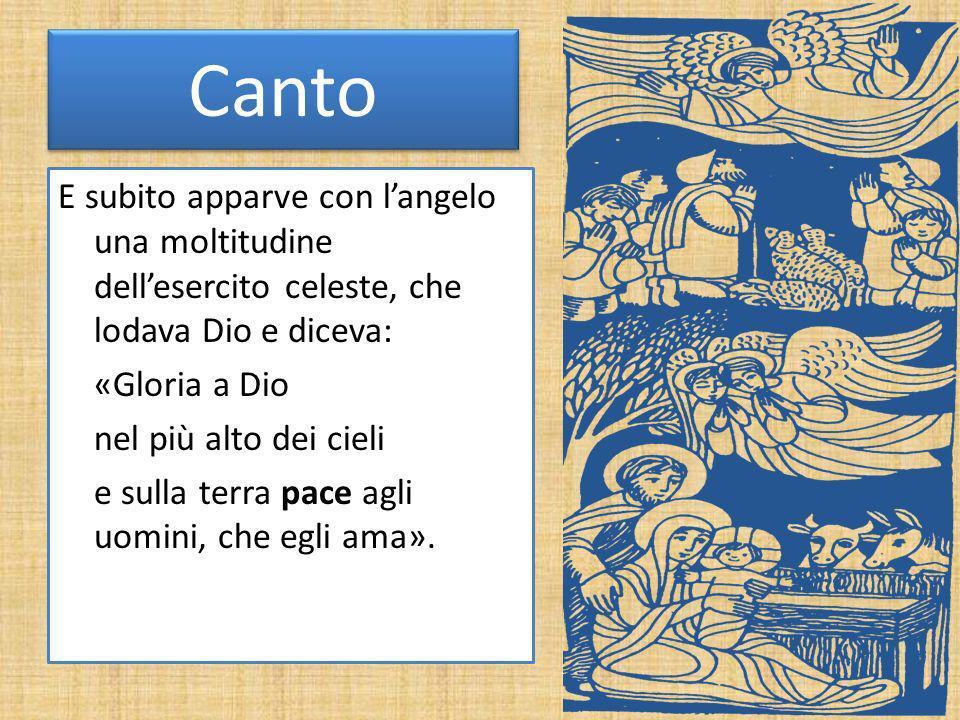 Canto E subito apparve con l'angelo una moltitudine dell'esercito celeste, che lodava Dio e diceva: