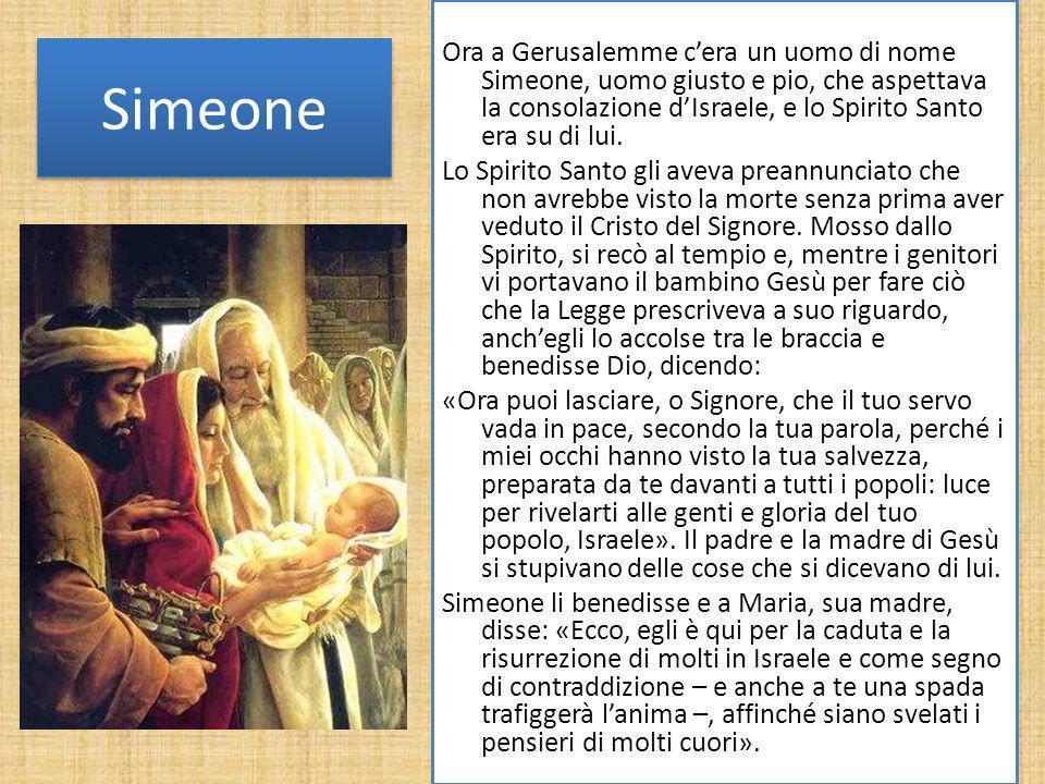 Ora a Gerusalemme c'era un uomo di nome Simeone, uomo giusto e pio, che aspettava la consolazione d'Israele, e lo Spirito Santo era su di lui.