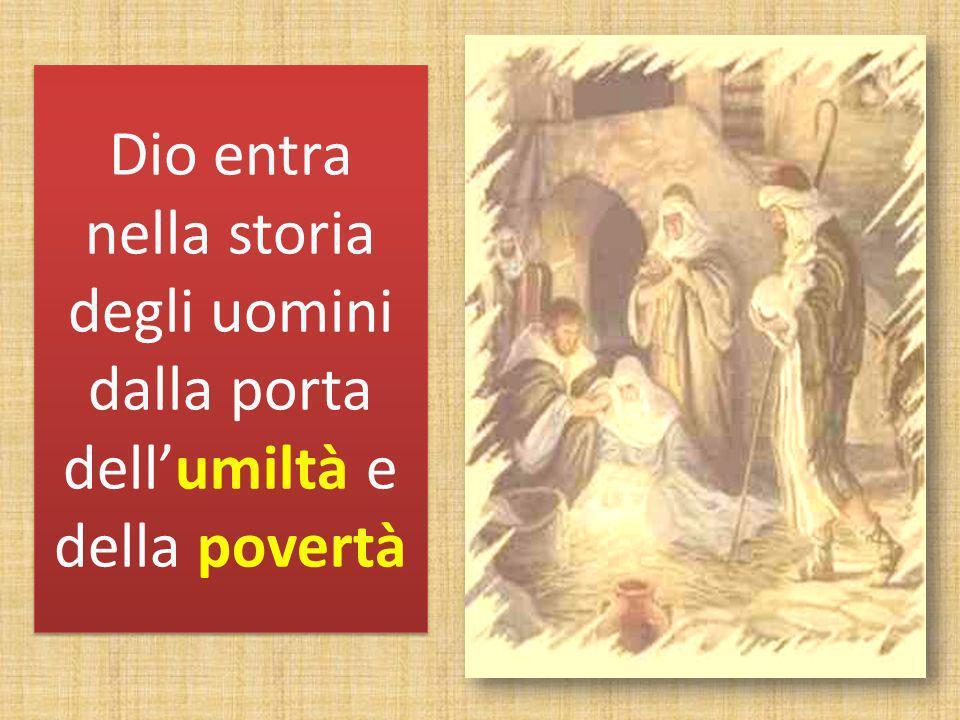 Dio entra nella storia degli uomini dalla porta dell'umiltà e della povertà
