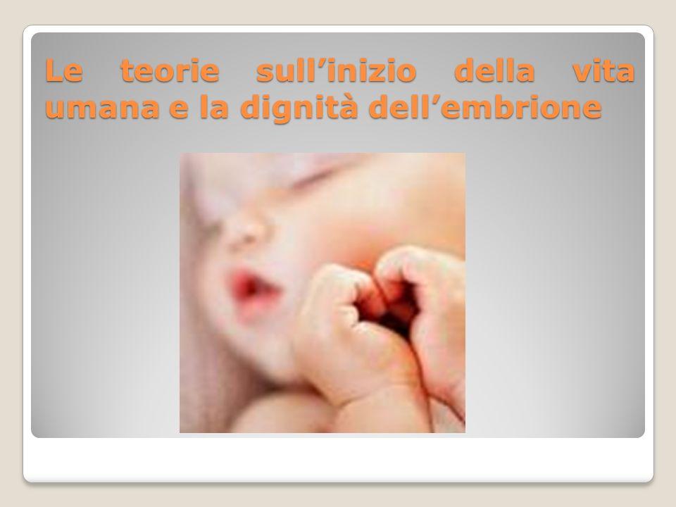 Le teorie sull'inizio della vita umana e la dignità dell'embrione