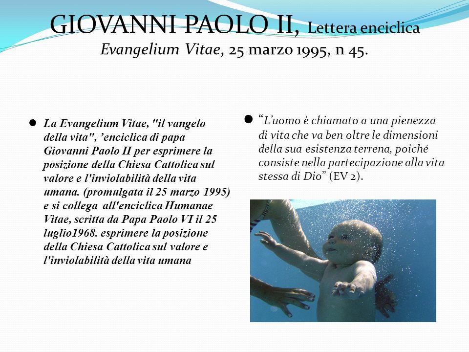 GIOVANNI PAOLO II, Lettera enciclica Evangelium Vitae, 25 marzo 1995, n 45.