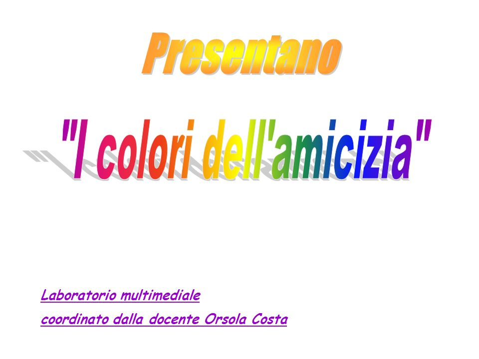 Presentano I colori dell amicizia Laboratorio multimediale