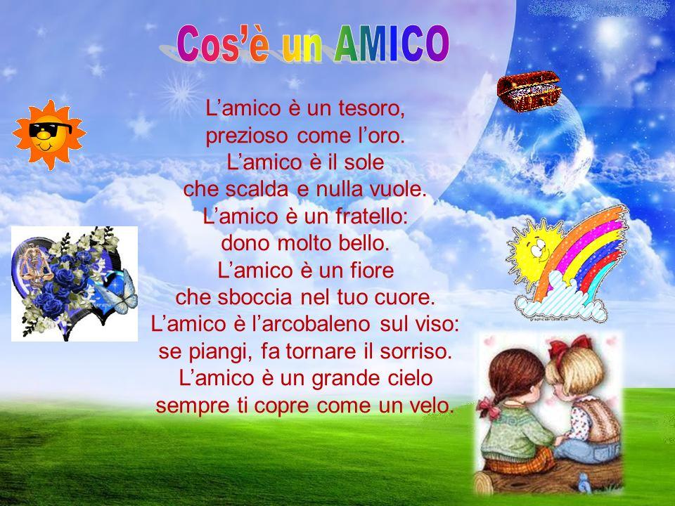 Cos'è un AMICO L'amico è un tesoro, prezioso come l'oro.