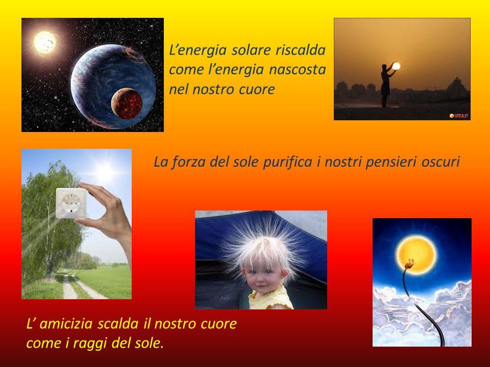 L'energia solare riscalda come l'energia nascosta nel nostro cuore