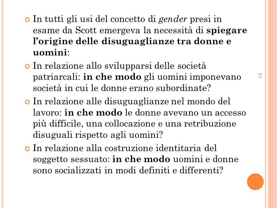 In tutti gli usi del concetto di gender presi in esame da Scott emergeva la necessità di spiegare l'origine delle disuguaglianze tra donne e uomini: